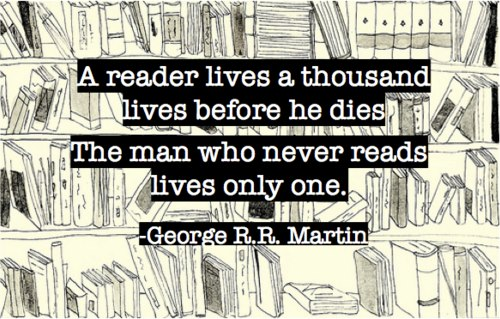 A-reader-lives-a-thousand-lives-before-he-dies.-The-man-who-never-reads-lives-only-one.-George-R.-R.-Martin